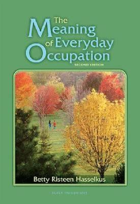 The Meaning of Everyday Occupation By Hasselkus, Betty Risteen