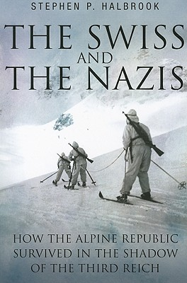 Swiss and the Nazis By Halbrook, Stephen P.